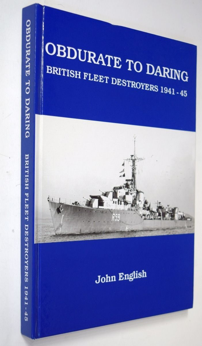 Obdurate to Daring British Fleet Destroyers 1941-45 John English